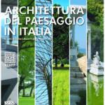 """– """"Architettura del paesaggio in Italia"""", a cura di Anna Letizia Monti e Paolo Villa, Logos Editore, Modena, 2011"""